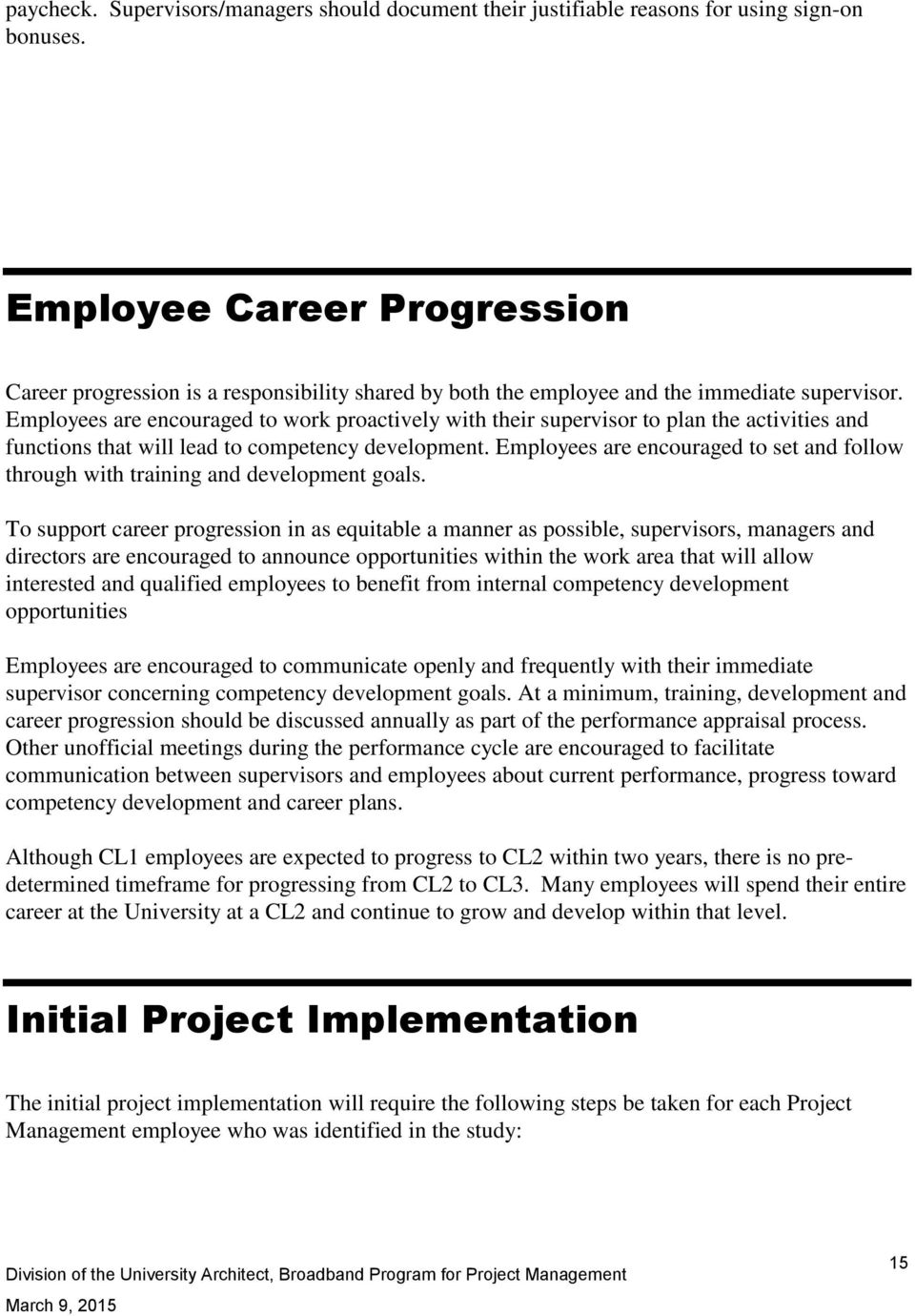 Employees are encouraged to work proactively with their supervisor to plan the activities and functions that will lead to competency development.