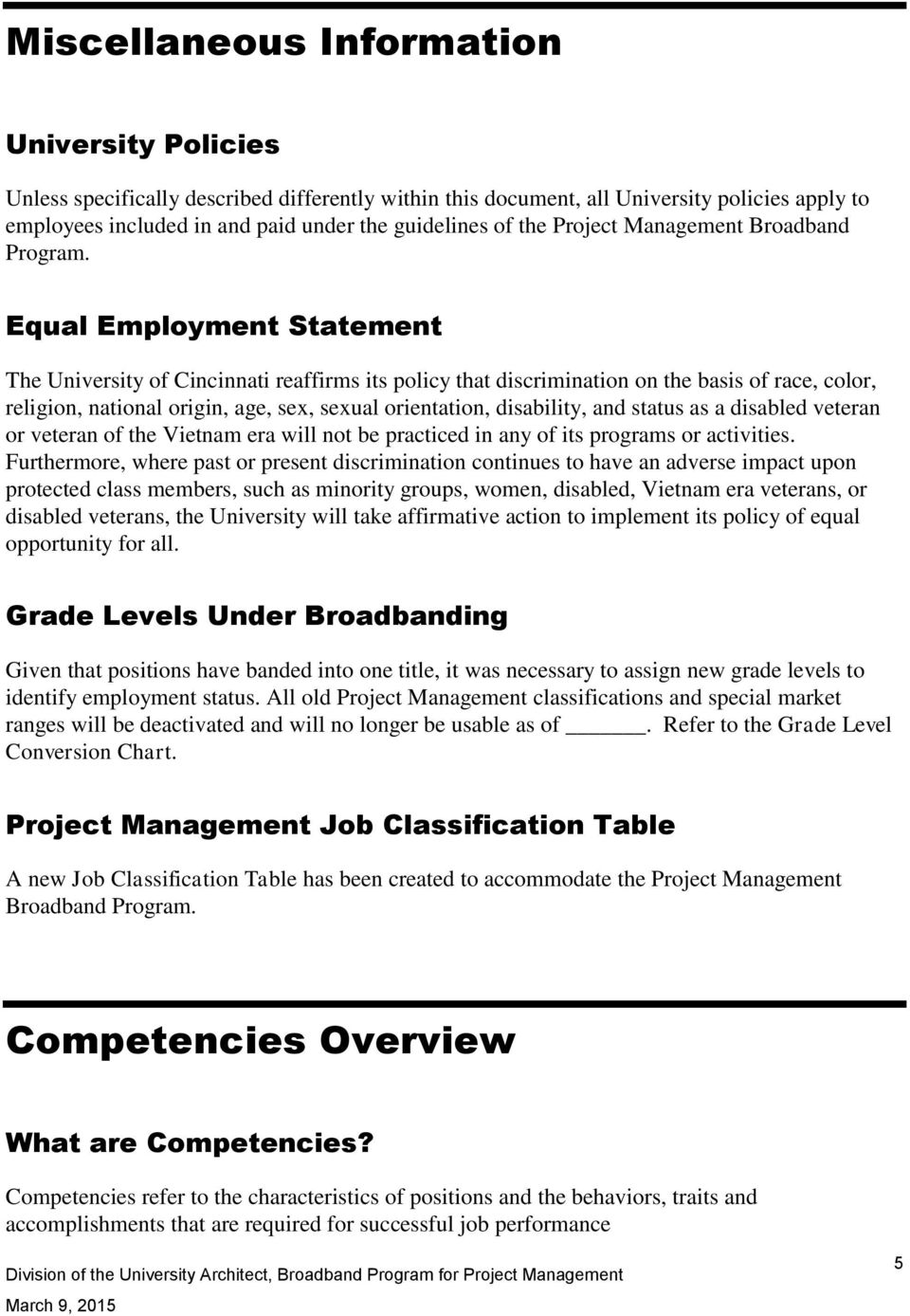 Equal Employment Statement The University of Cincinnati reaffirms its policy that discrimination on the basis of race, color, religion, national origin, age, sex, sexual orientation, disability, and
