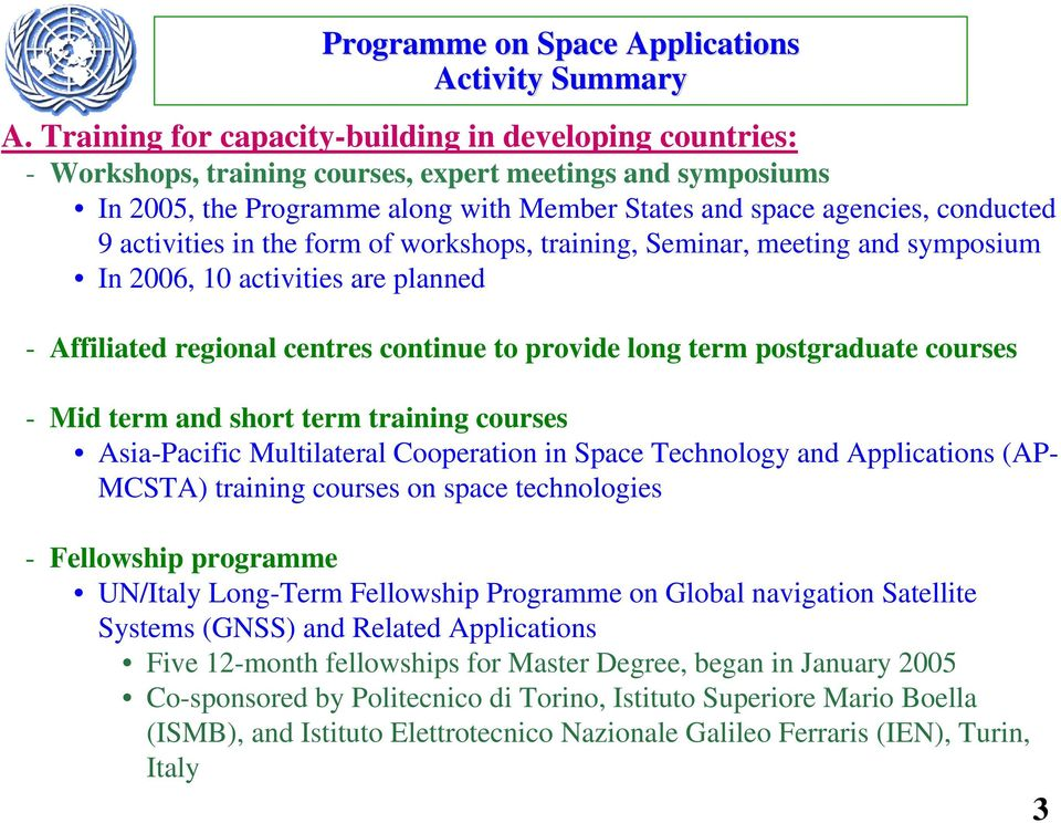 activities in the form of workshops, training, Seminar, meeting and symposium In 2006, 10 activities are planned - Affiliated regional centres continue to provide long term postgraduate courses - Mid