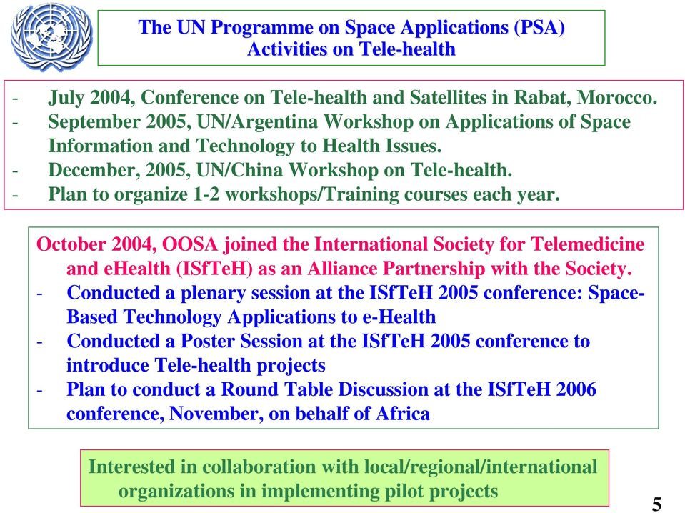 - Plan to organize 1-2 workshops/training courses each year. October 2004, OOSA joined the International Society for Telemedicine and ehealth (ISfTeH) as an Alliance Partnership with the Society.