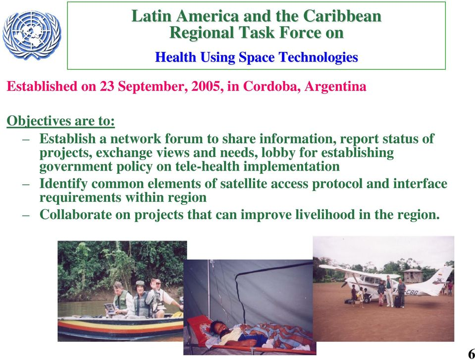 views and needs, lobby for establishing government policy on tele-health implementation Identify common elements of