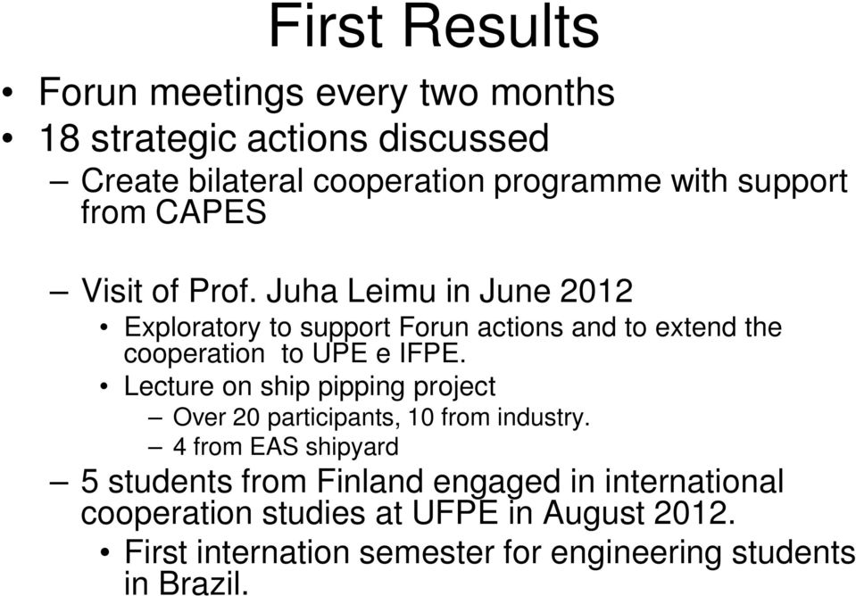 Juha Leimu in June 2012 Exploratory to support Forun actions and to extend the cooperation to UPE e IFPE.
