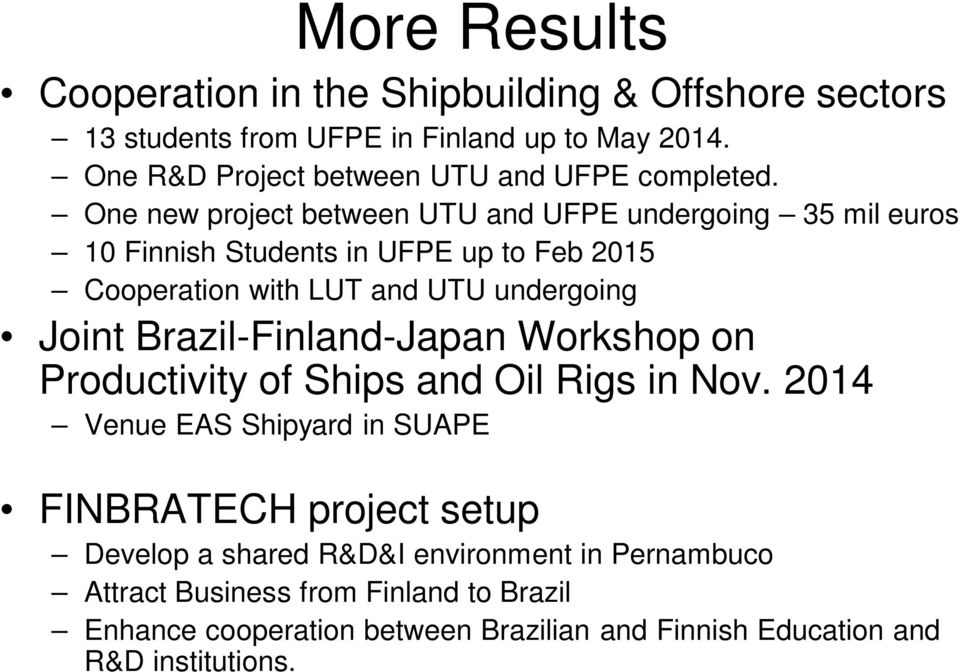 One new project between UTU and UFPE undergoing 35 mil euros 10 Finnish Students in UFPE up to Feb 2015 Cooperation with LUT and UTU undergoing Joint