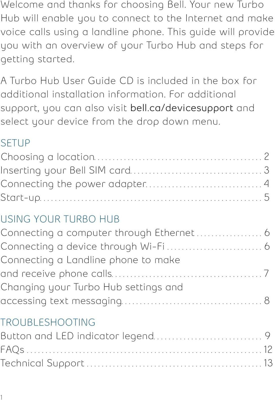 For additional support, you can also visit bell.ca/devicesupport and select your device from the drop down menu.