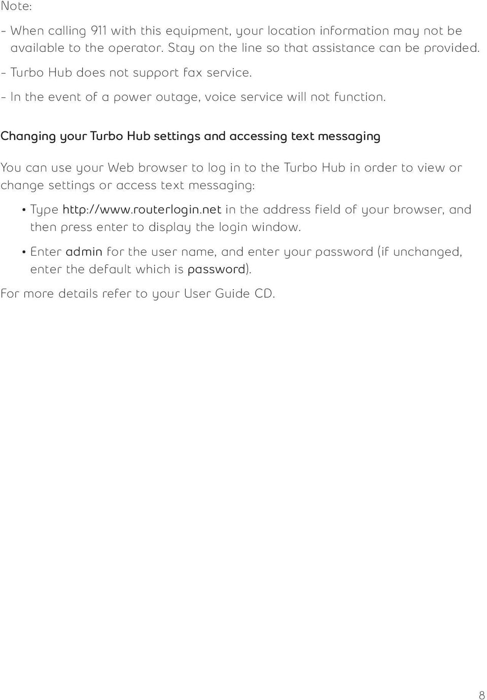 Changing your Turbo Hub settings and accessing text messaging You can use your Web browser to log in to the Turbo Hub in order to view or change settings or access text messaging: