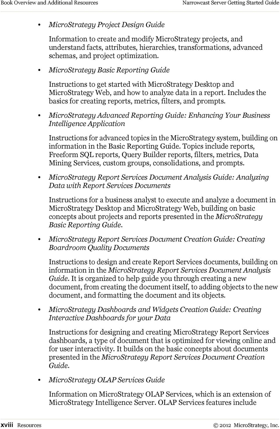 MicroStrategy Basic Reporting Guide Instructions to get started with MicroStrategy Desktop and MicroStrategy Web, and how to analyze data in a report.