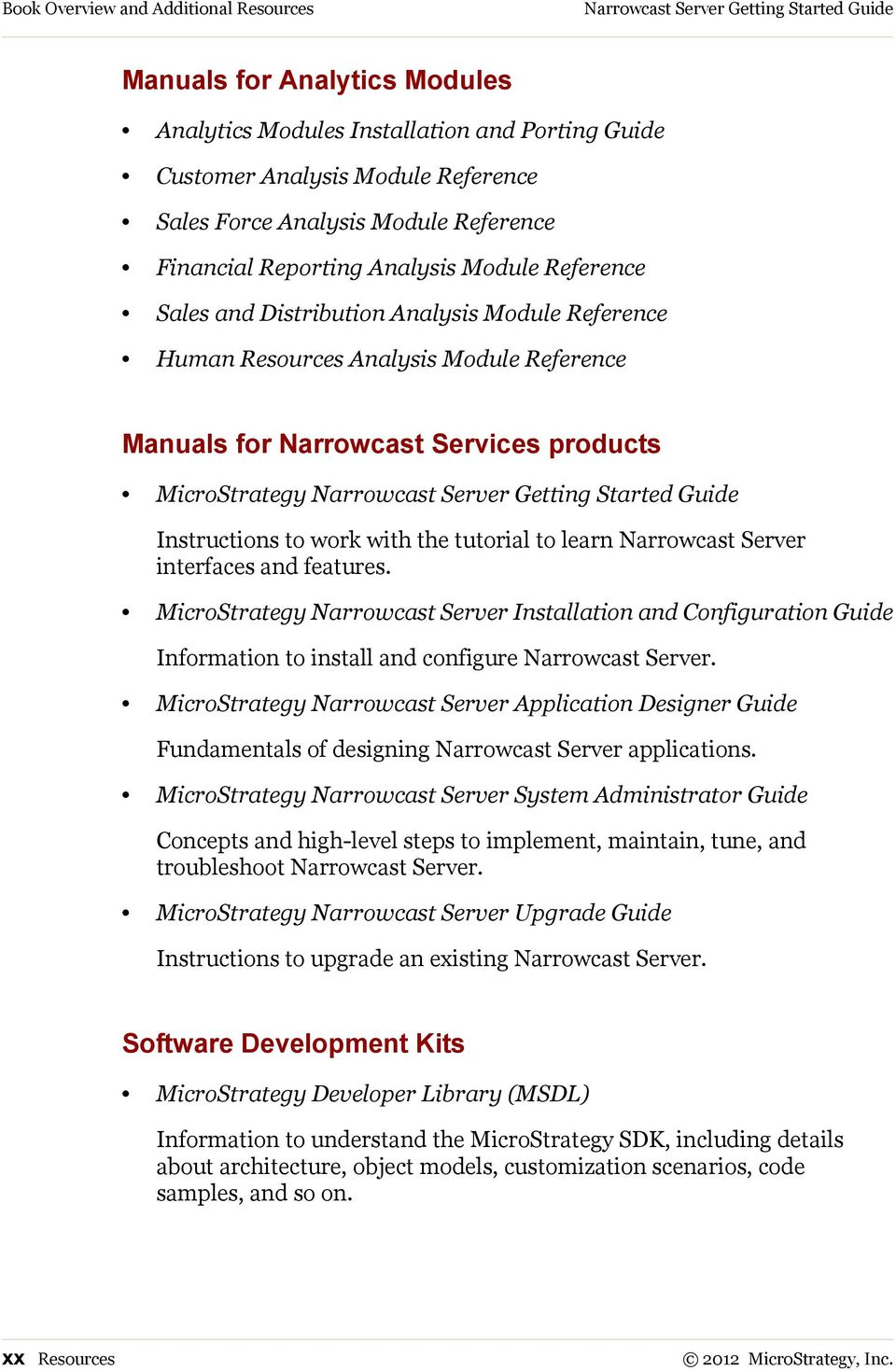 Services products MicroStrategy Narrowcast Server Getting Started Guide Instructions to work with the tutorial to learn Narrowcast Server interfaces and features.