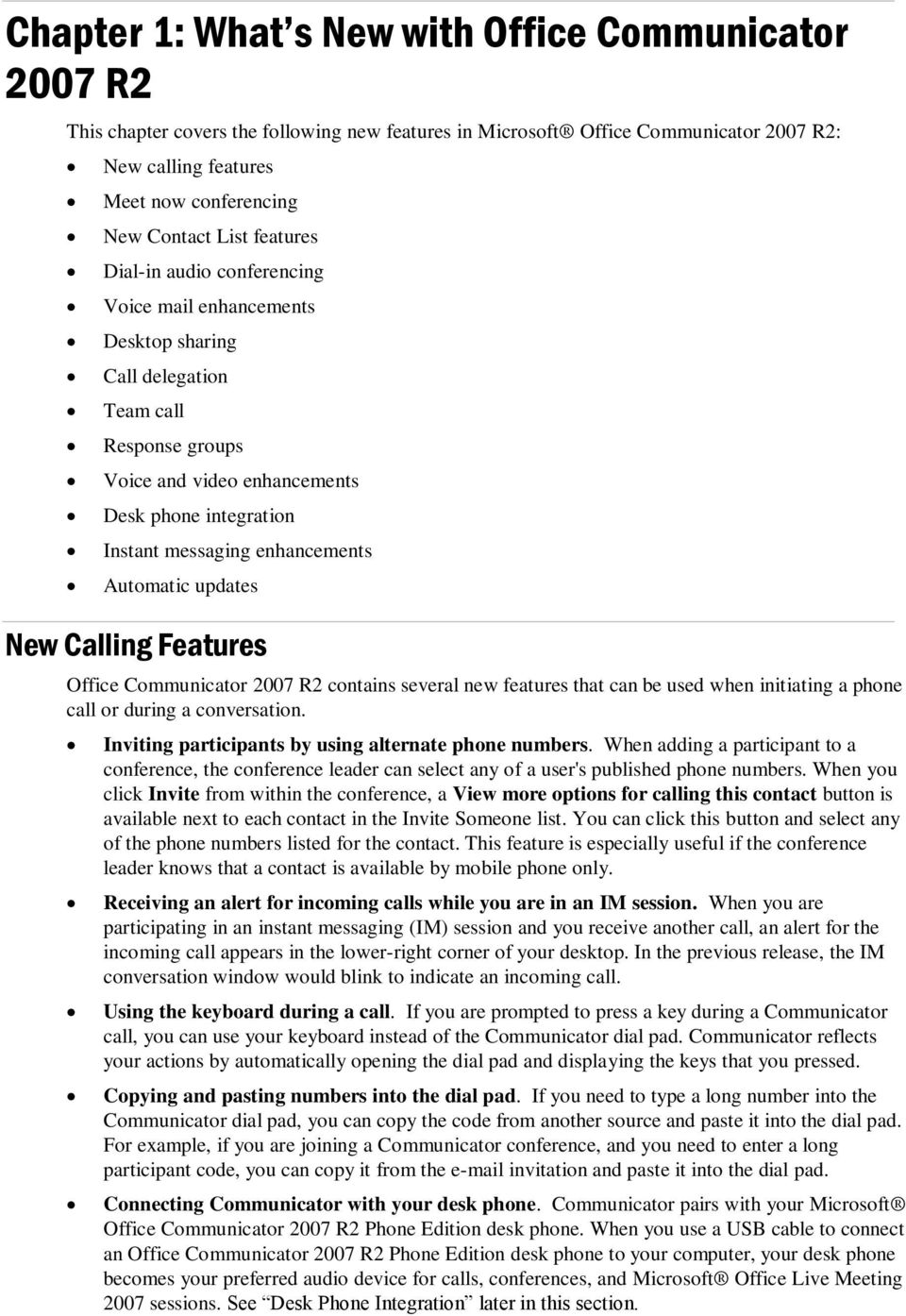 enhancements Automatic updates New Calling Features Office Communicator 2007 R2 contains several new features that can be used when initiating a phone call or during a conversation.