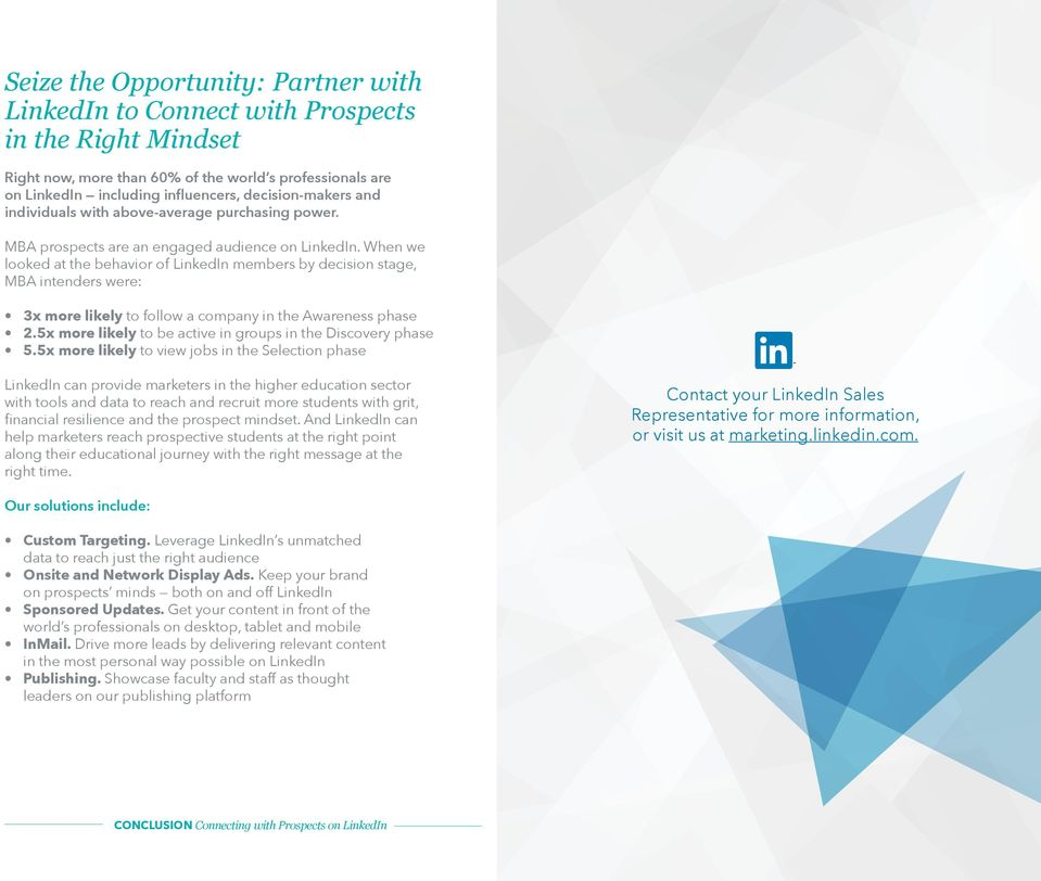 When we looked at the behavior of LinkedIn members by decision stage, MBA intenders were: 3x more likely to follow a company in the Awareness phase 2.