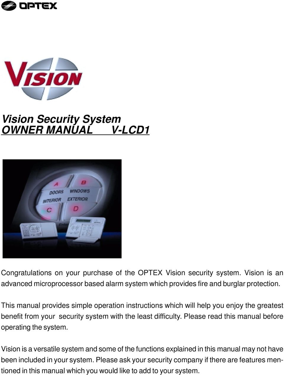 This manual provides simple operation instructions which will help you enjoy the greatest benefit from your security system with the least difficulty.