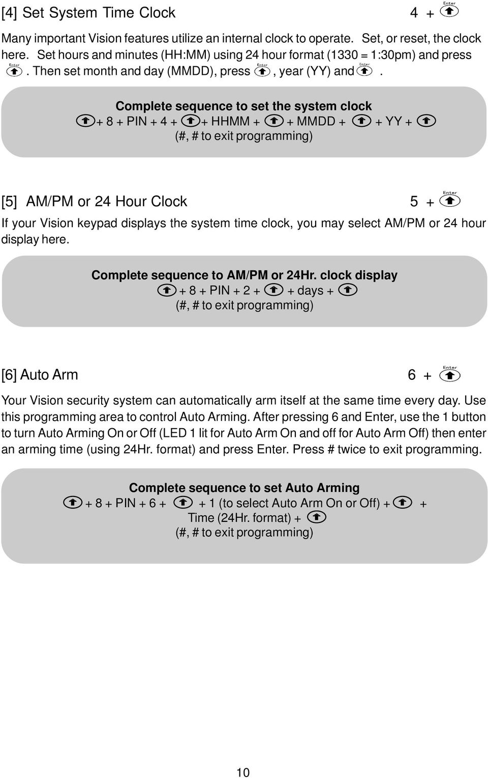 Complete sequence to set the system clock + 8 + PIN + 4 + + HHMM + + MMDD + + YY + [5] AM/PM or 24 Hour Clock 5 + If your Vision keypad displays the system time clock, you may select AM/PM or 24 hour