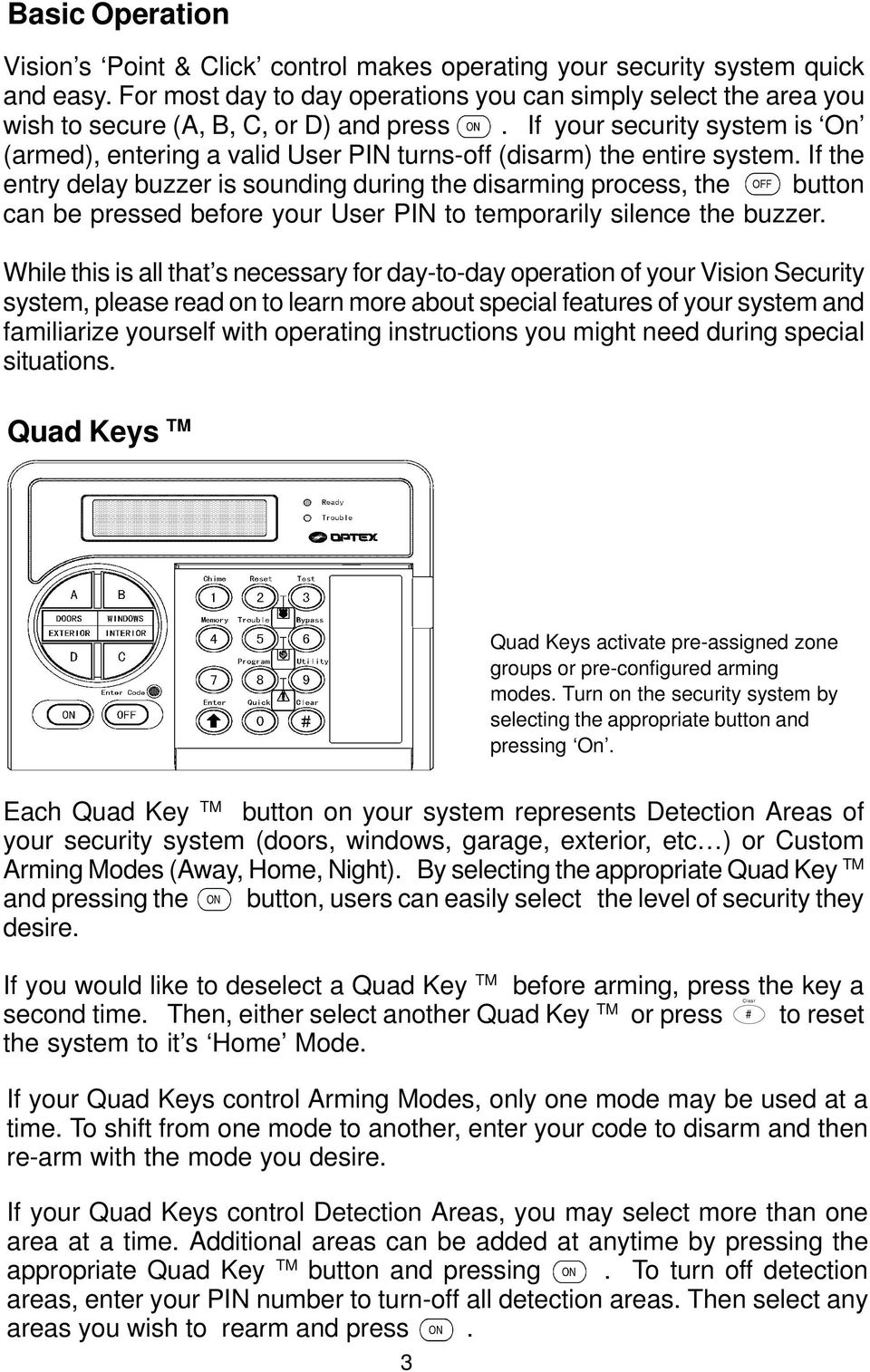 If your security system is On (armed), entering a valid User PIN turns-off (disarm) the entire system.