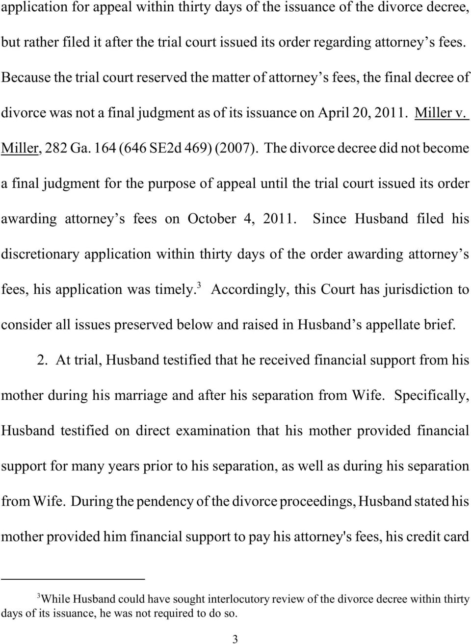 164 (646 SE2d 469) (2007). The divorce decree did not become a final judgment for the purpose of appeal until the trial court issued its order awarding attorney s fees on October 4, 2011.