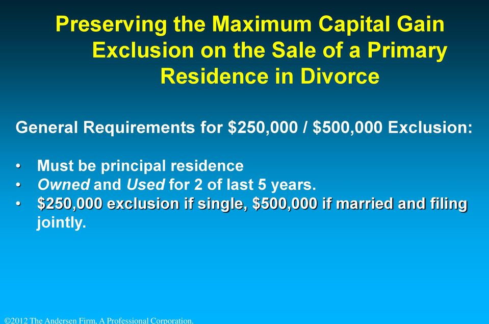 Exclusion: Must be principal residence Owned and Used for 2 of last 5
