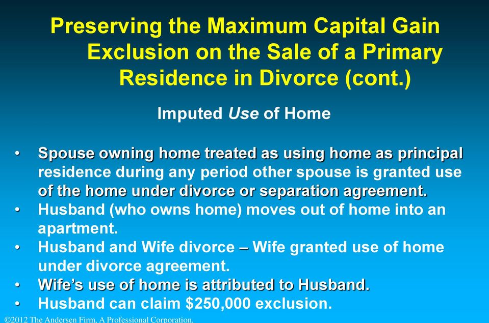 the home under divorce or separation agreement. Husband (who owns home) moves out of home into an apartment.
