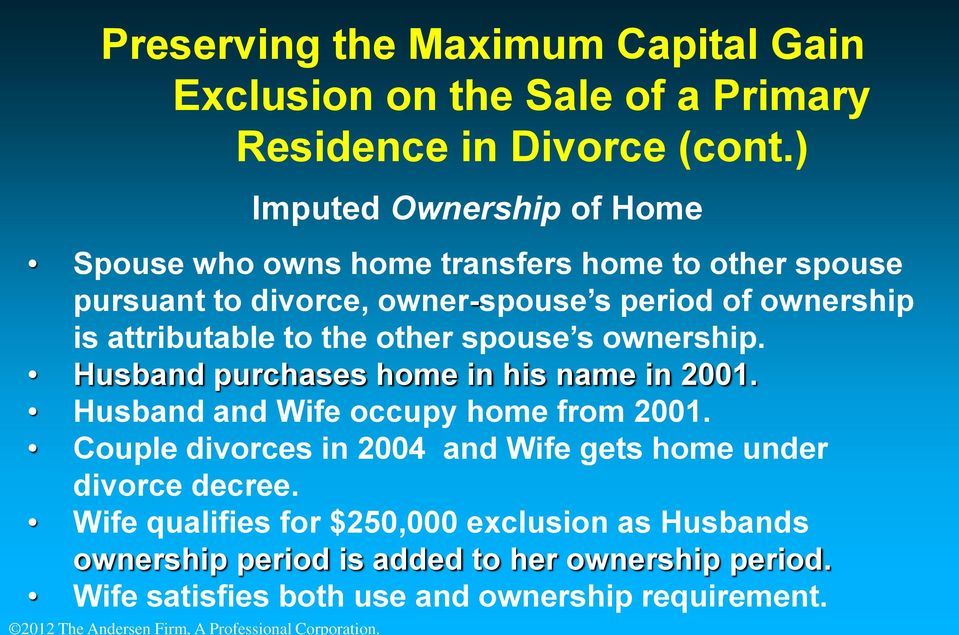 other spouse s ownership. Husband purchases home in his name in 2001. Husband and Wife occupy home from 2001.