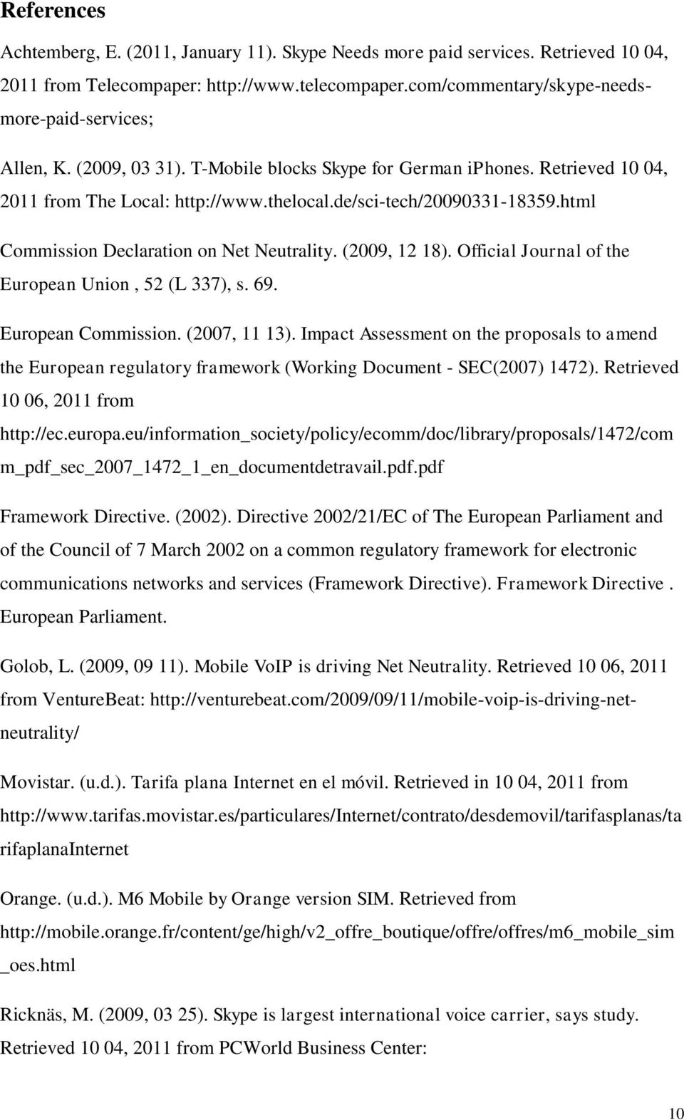 (2009, 12 18). Official Journal of the European Union, 52 (L 337), s. 69. European Commission. (2007, 11 13).