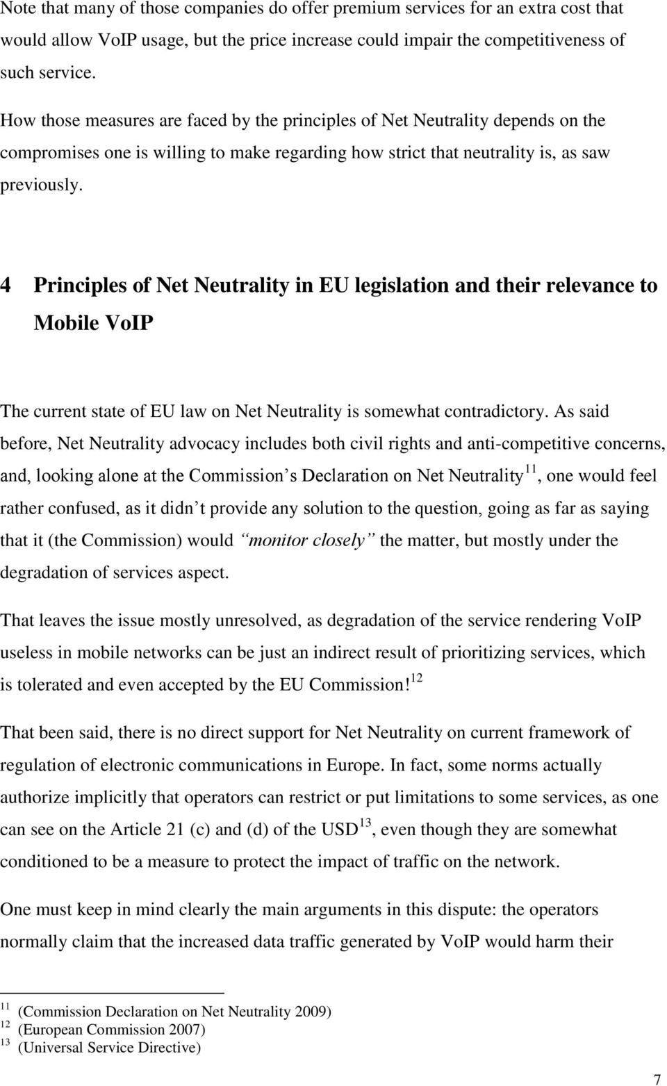 4 Principles of Net Neutrality in EU legislation and their relevance to Mobile VoIP The current state of EU law on Net Neutrality is somewhat contradictory.