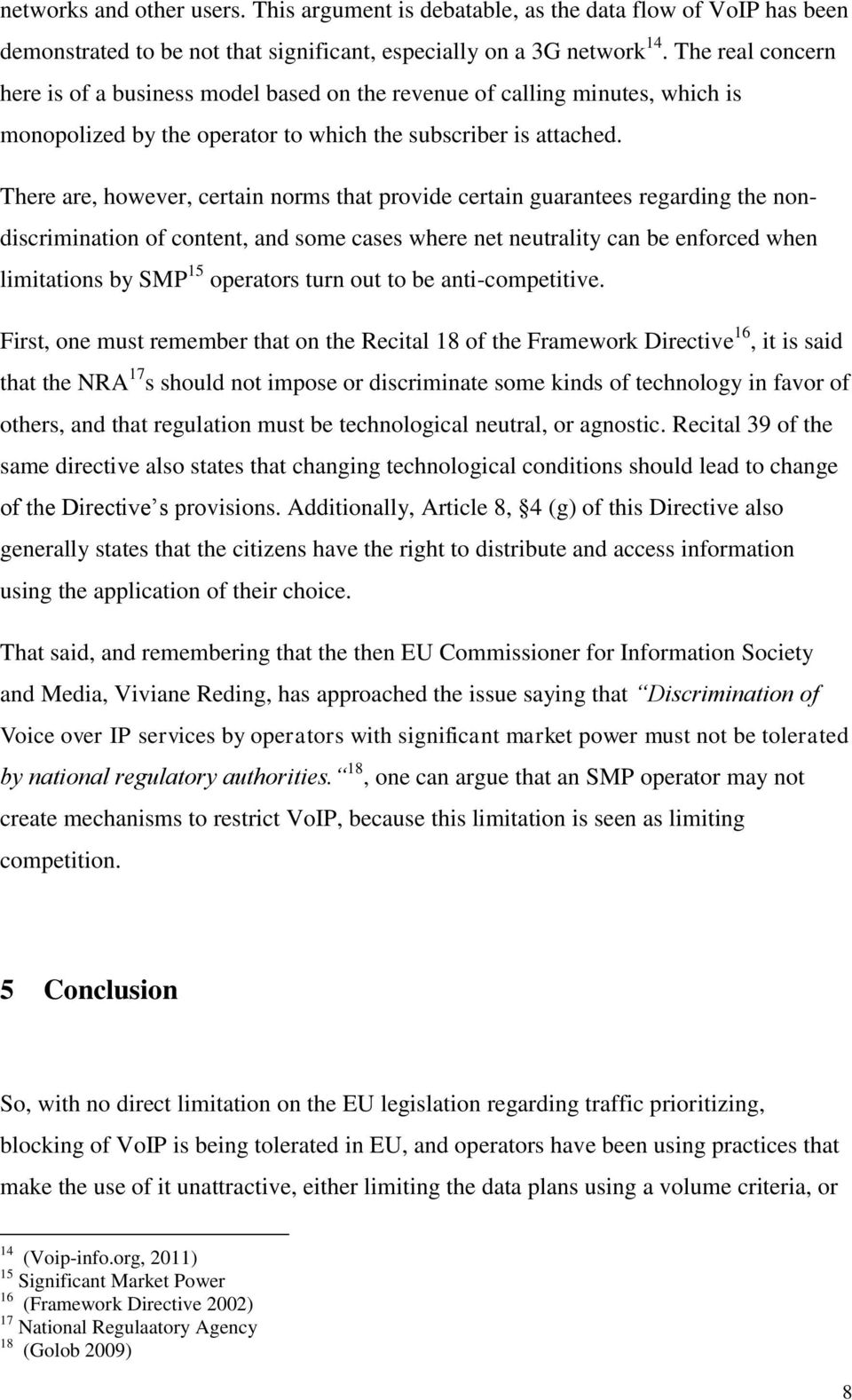 There are, however, certain norms that provide certain guarantees regarding the nondiscrimination of content, and some cases where net neutrality can be enforced when limitations by SMP 15 operators