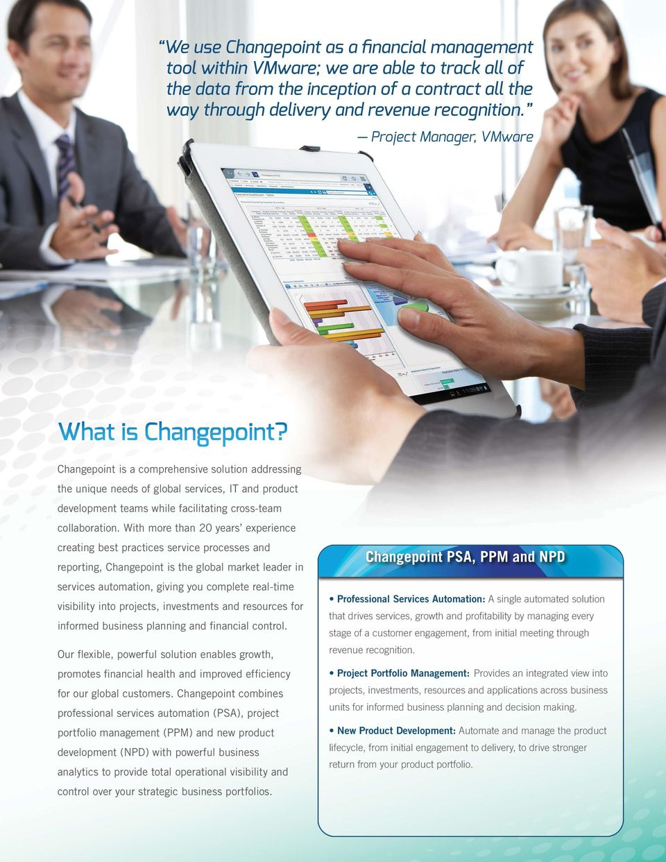 Changepoint is a comprehensive solution addressing the unique needs of global services, IT and product development teams while facilitating cross-team collaboration.