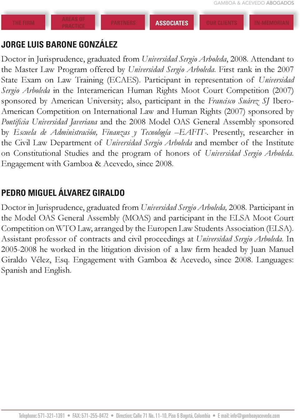 Participant in representation of Universidad Sergio Arboleda in the Interamerican Human Rights Moot Court Competition (2007) sponsored by American University; also, participant in the Francisco