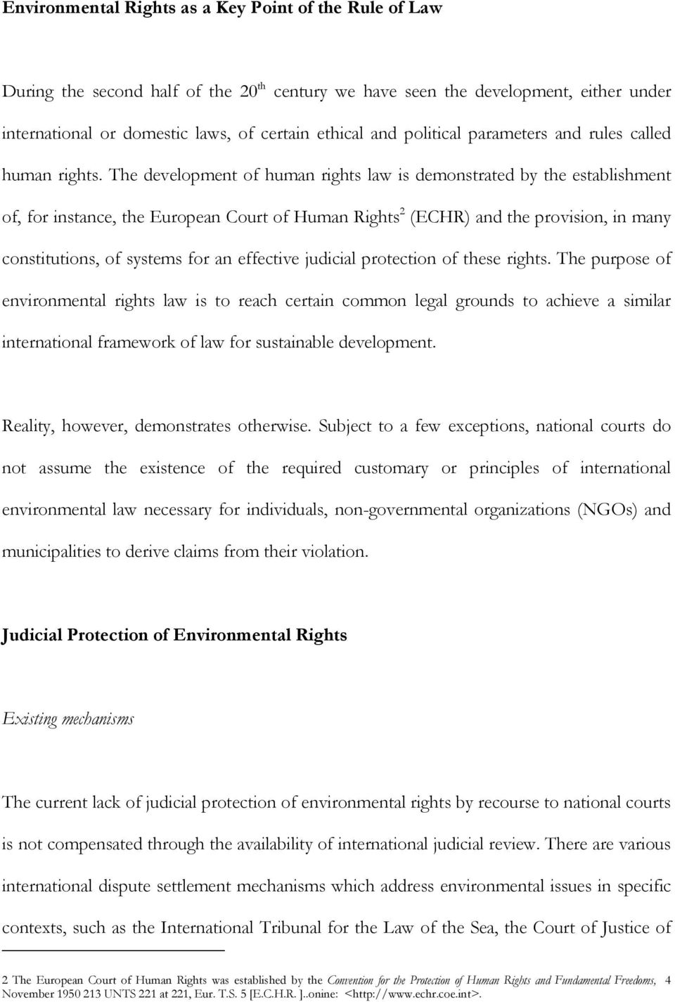 The development of human rights law is demonstrated by the establishment of, for instance, the European Court of Human Rights 2 (ECHR) and the provision, in many constitutions, of systems for an