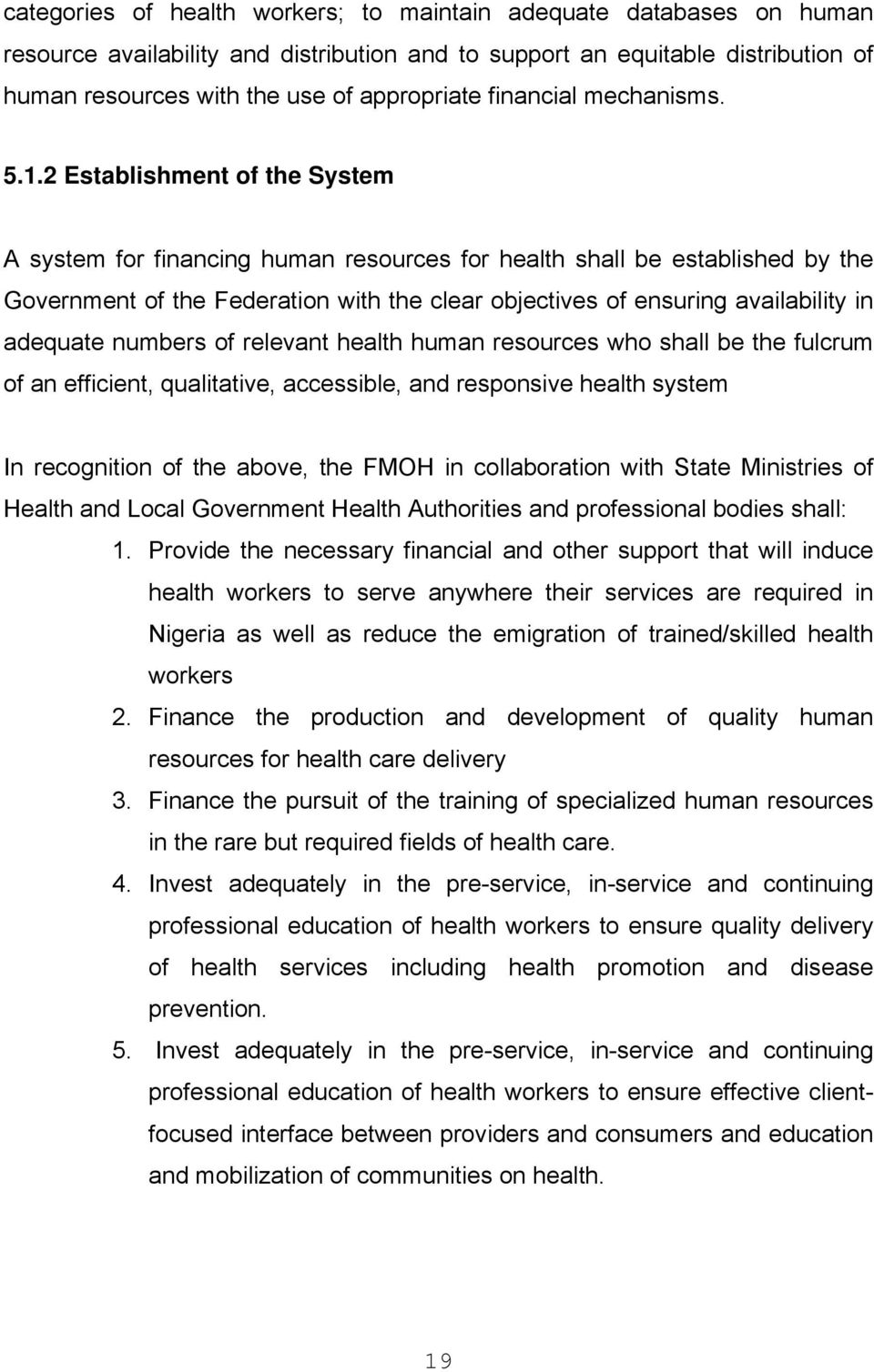 2 Establishment of the System A system for financing human resources for health shall be established by the Government of the Federation with the clear objectives of ensuring availability in adequate