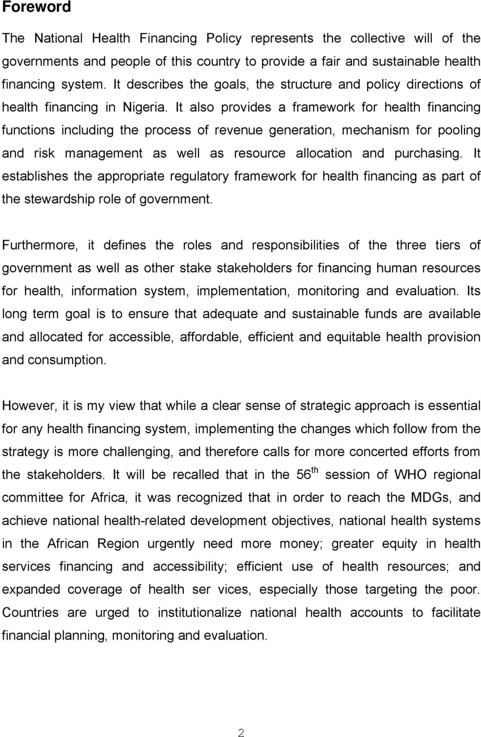 It also provides a framework for health financing functions including the process of revenue generation, mechanism for pooling and risk management as well as resource allocation and purchasing.