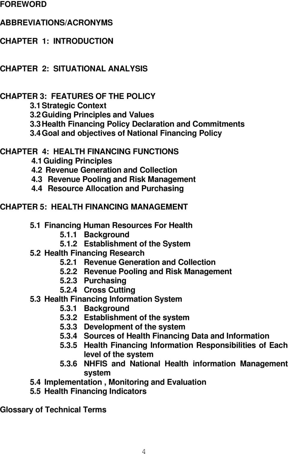 2 Revenue Generation and Collection 4.3 Revenue Pooling and Risk Management 4.4 Resource Allocation and Purchasing CHAPTER 5: HEALTH FINANCING MANAGEMENT 5.1 Financing Human Resources For Health 5.1.1 Background 5.