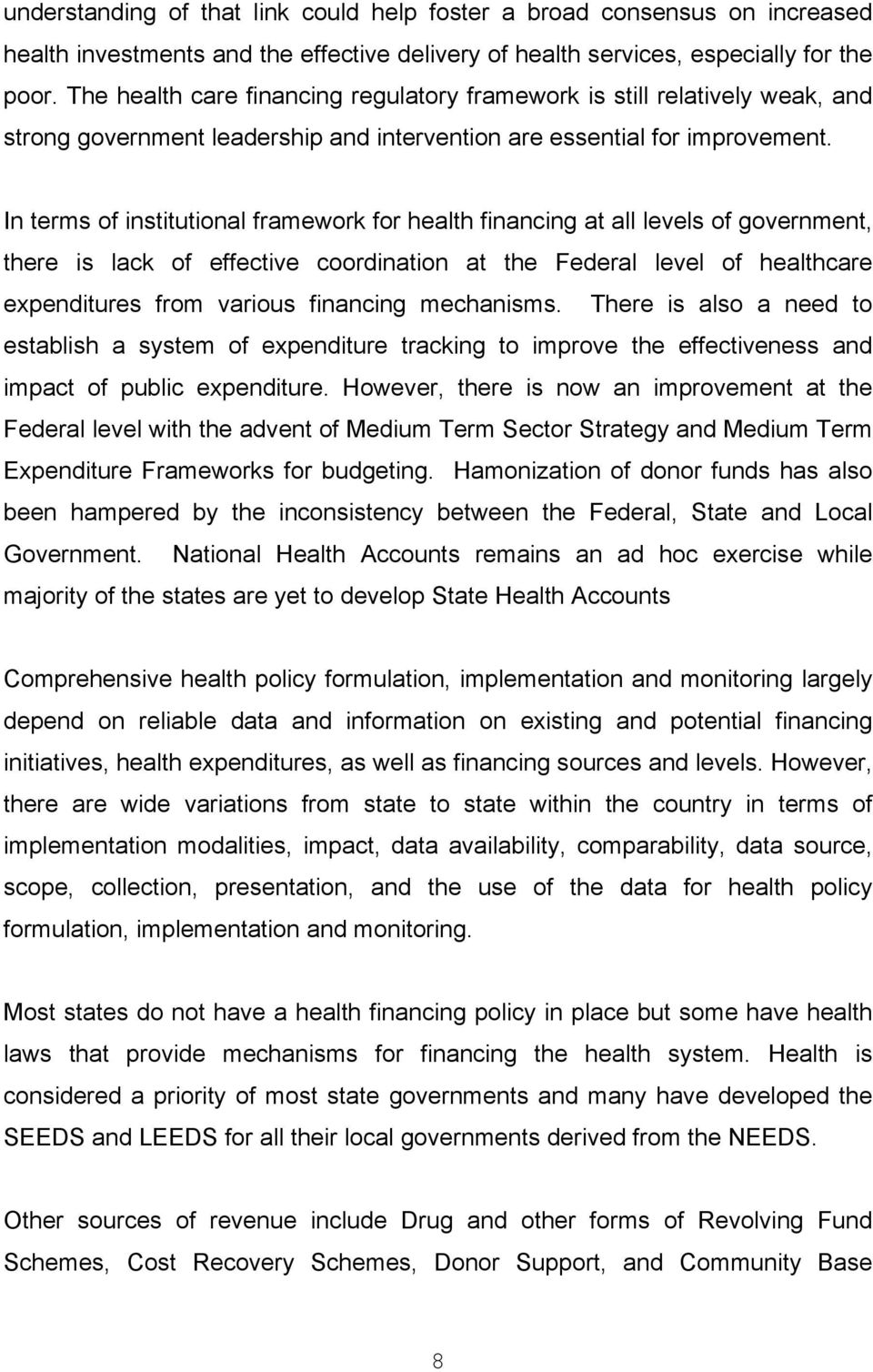 In terms of institutional framework for health financing at all levels of government, there is lack of effective coordination at the Federal level of healthcare expenditures from various financing