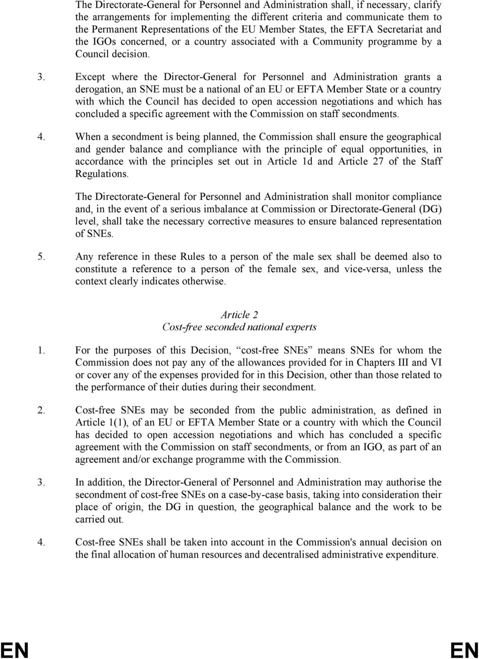 Except where the Director-General for Personnel and Administration grants a derogation, an SNE must be a national of an EU or EFTA Member State or a country with which the Council has decided to open
