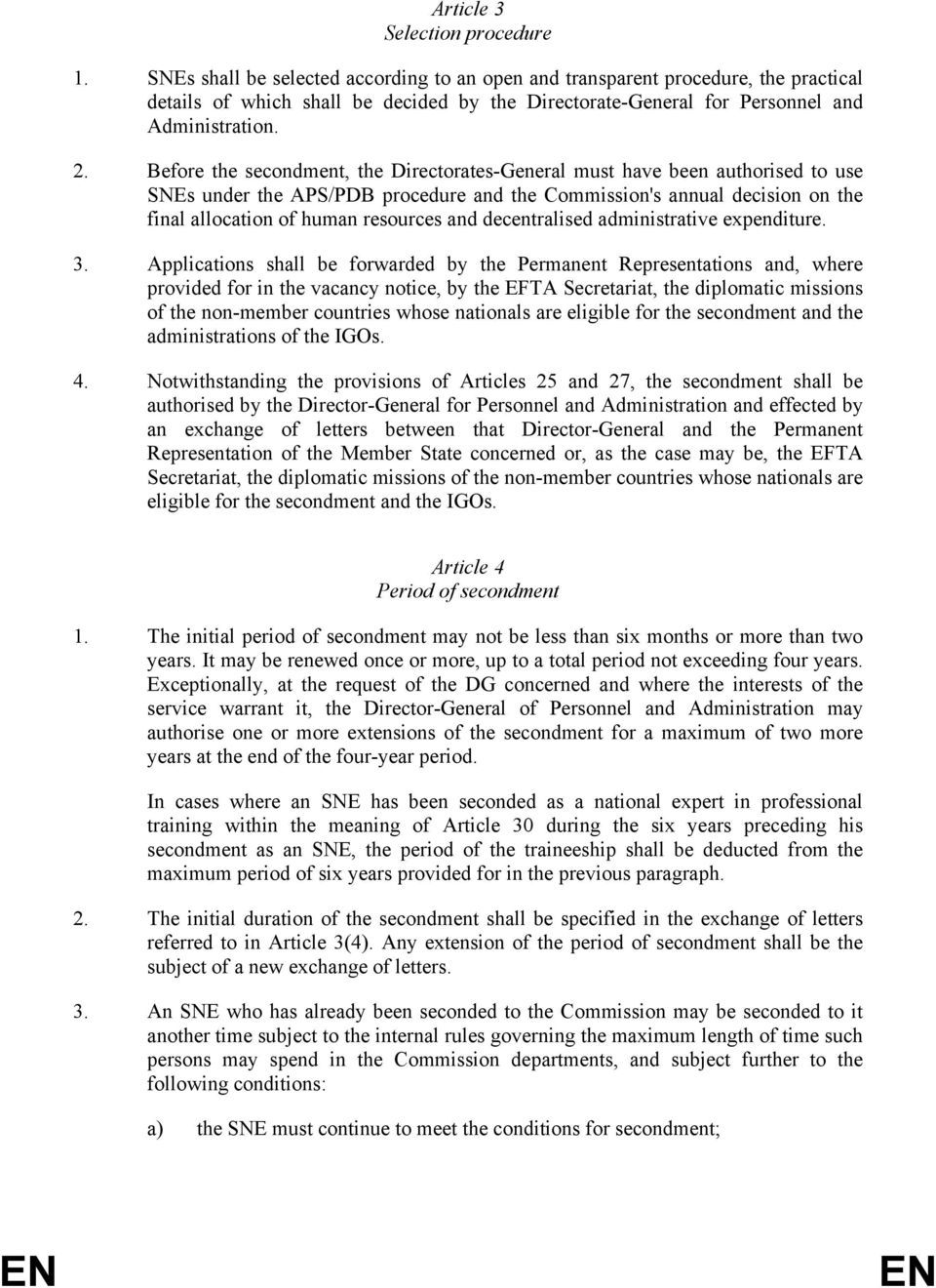 Before the secondment, the Directorates-General must have been authorised to use SNEs under the APS/PDB procedure and the Commission's annual decision on the final allocation of human resources and