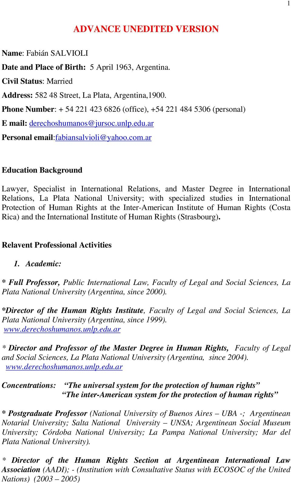 ar Education Background Lawyer, Specialist in International Relations, and Master Degree in International Relations, La Plata National University; with specialized studies in International Protection