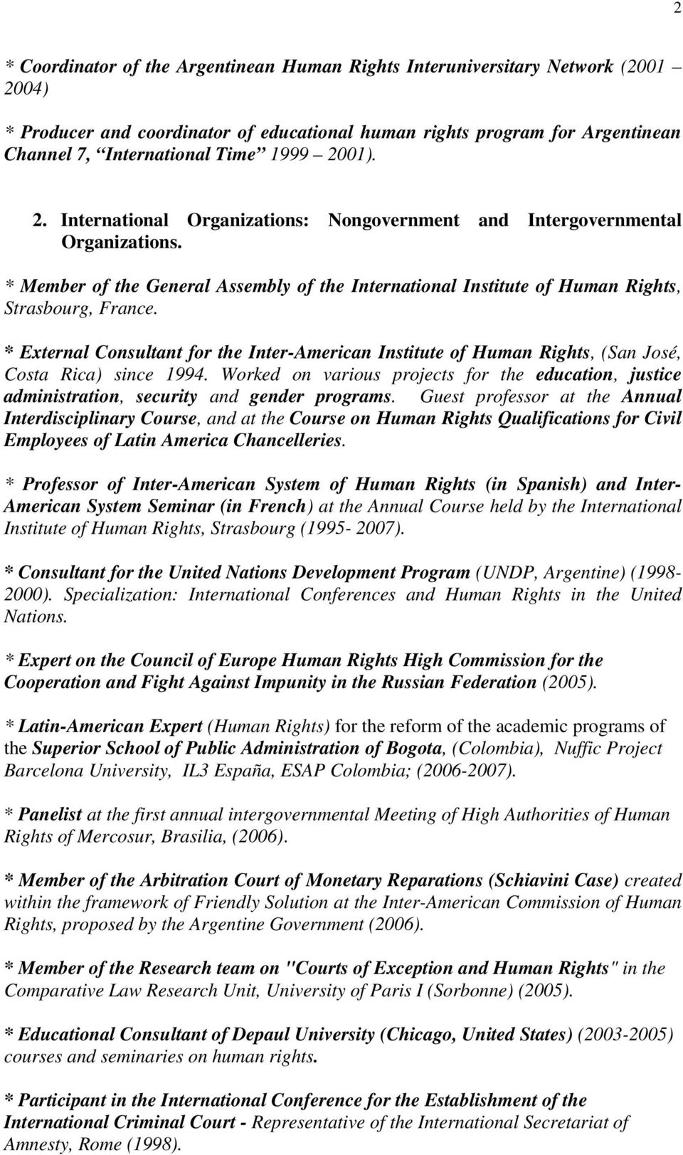 * External Consultant for the Inter-American Institute of Human Rights, (San José, Costa Rica) since 1994.