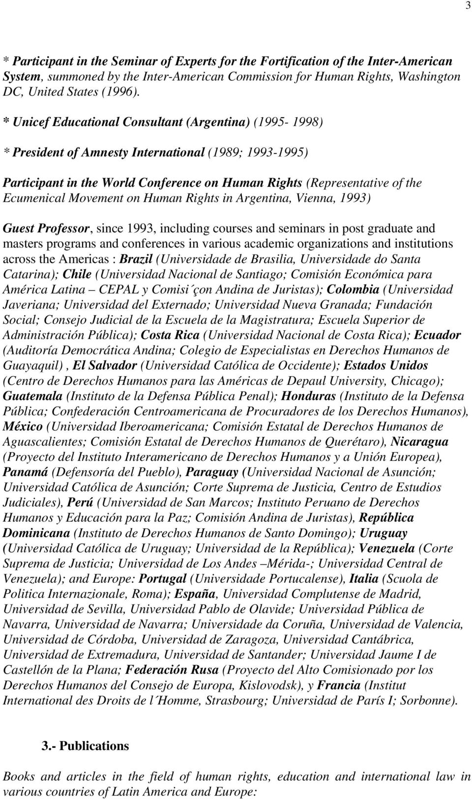 Movement on Human Rights in Argentina, Vienna, 1993) Guest Professor, since 1993, including courses and seminars in post graduate and masters programs and conferences in various academic