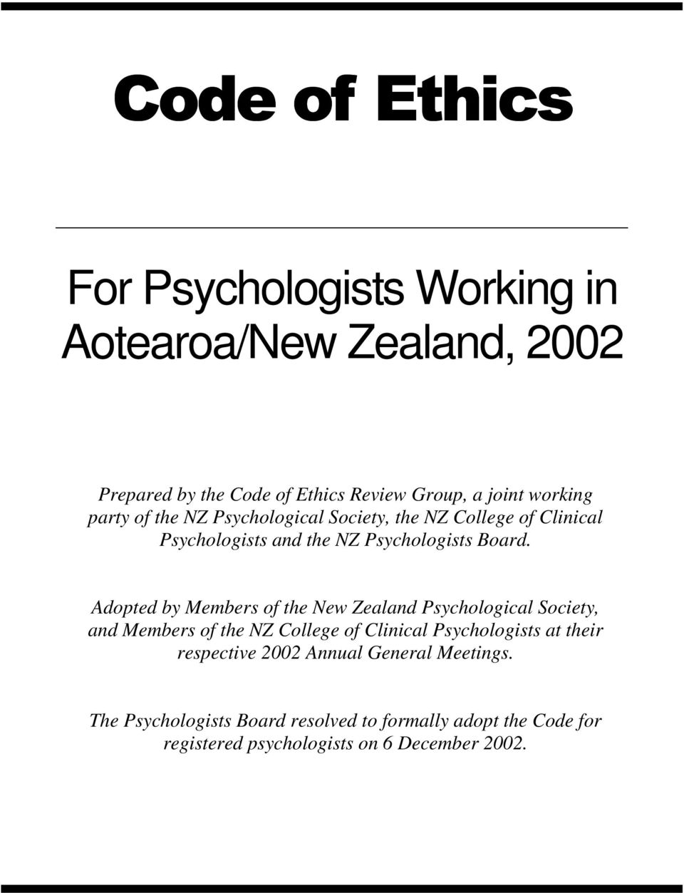 Adopted by Members of the New Zealand Psychological Society, and Members of the NZ College of Clinical Psychologists at their