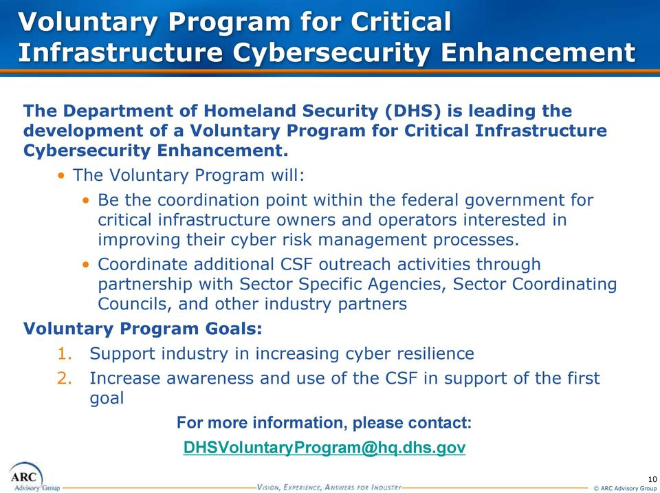 The Voluntary Program will: Be the coordination point within the federal government for critical infrastructure owners and operators interested in improving their cyber risk management processes.