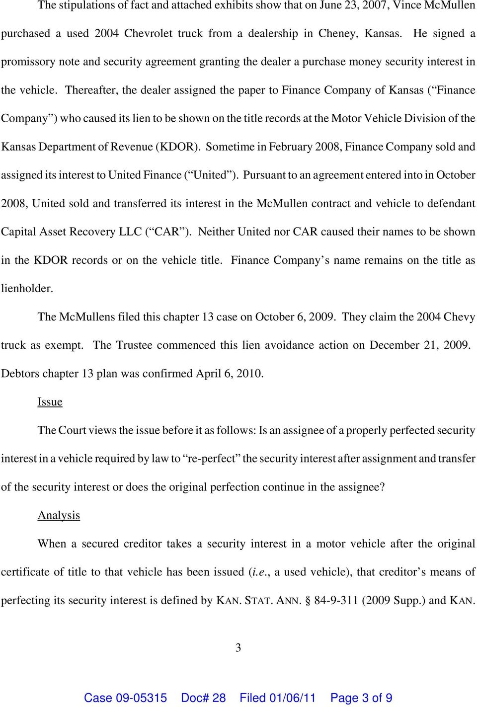 Thereafter, the dealer assigned the paper to Finance Company of Kansas ( Finance Company who caused its lien to be shown on the title records at the Motor Vehicle Division of the Kansas Department of