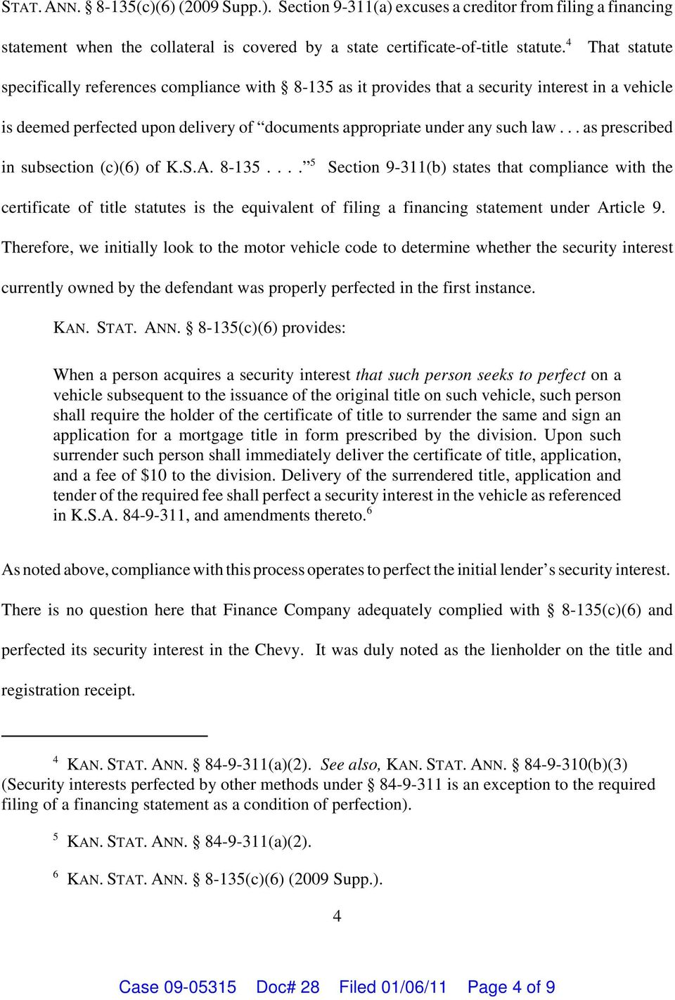 .. as prescribed in subsection (c(6 of K.S.A. 8-135.... 5 Section 9-311(b states that compliance with the certificate of title statutes is the equivalent of filing a financing statement under Article 9.