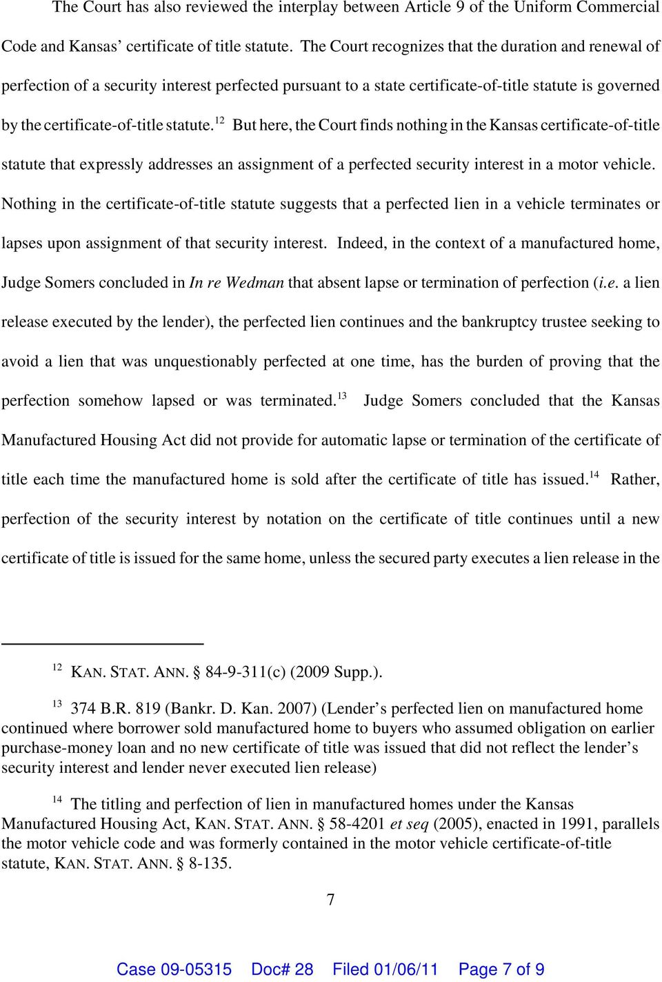 12 But here, the Court finds nothing in the Kansas certificate-of-title statute that expressly addresses an assignment of a perfected security interest in a motor vehicle.