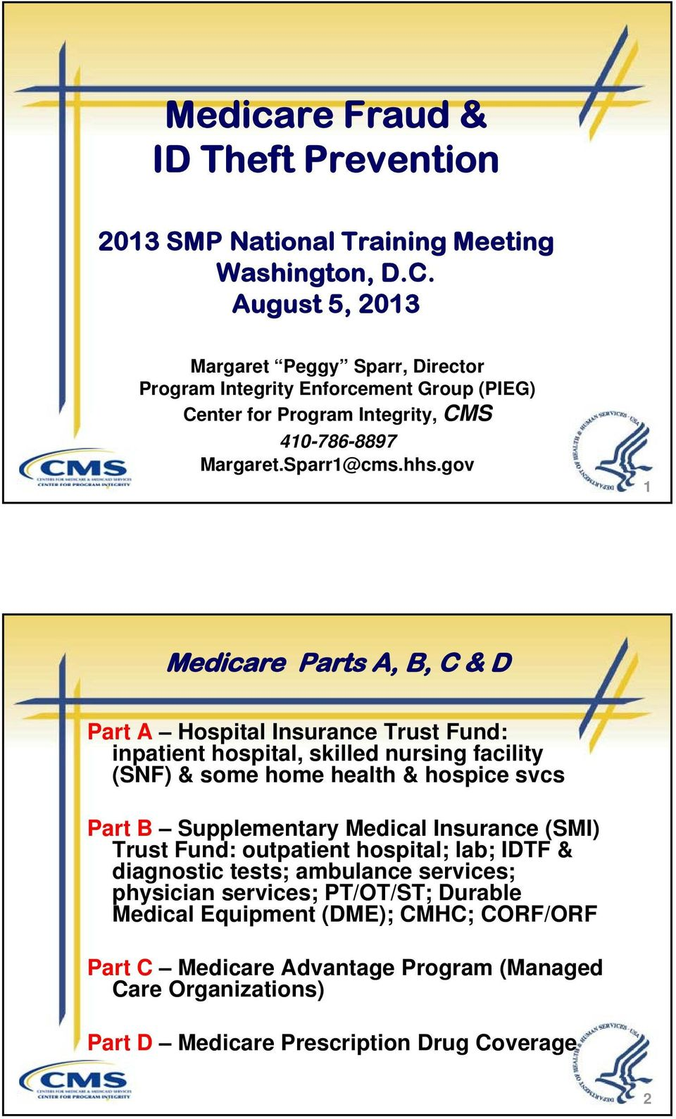 gov 1 Medicare Parts A, B, C & D Part A Hospital Insurance Trust Fund: inpatient hospital, skilled nursing facility (SNF) & some home health & hospice svcs Part B Supplementary