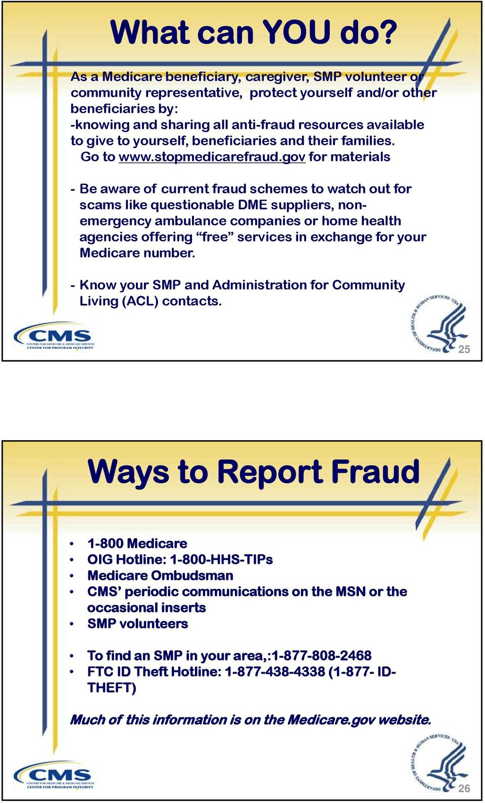 yourself, beneficiaries and their families. Go to www.stopmedicarefraud.