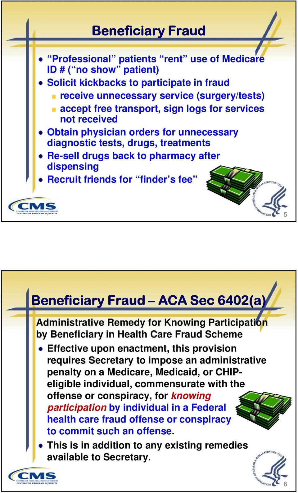 Beneficiary Fraud ACA Sec 6402(a) Administrative Remedy for Knowing Participation by Beneficiary in Health Care Fraud Scheme Effective upon enactment, this provision requires Secretary to impose an