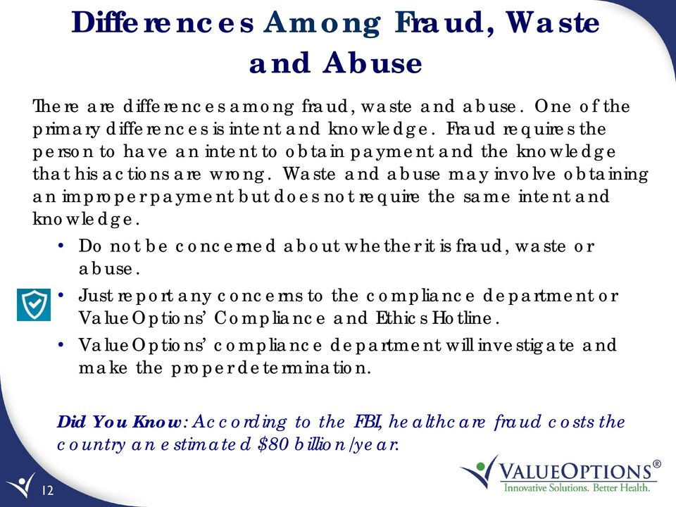 Waste and abuse may involve obtaining an improper payment but does not require the same intent and knowledge. Do not be concerned about whether it is fraud, waste or abuse.
