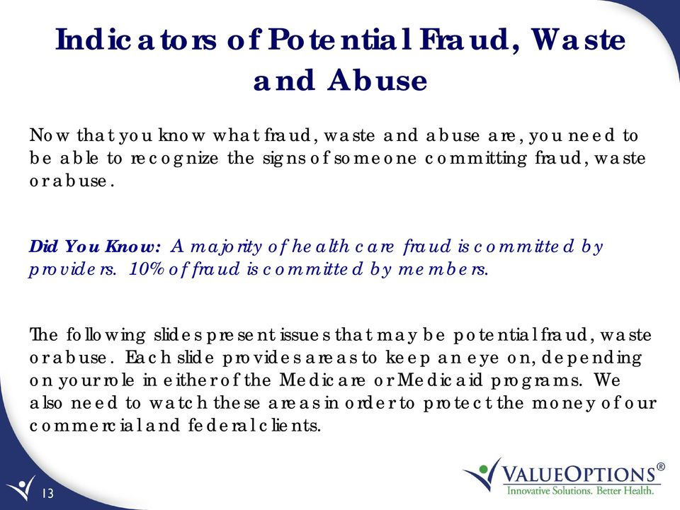 10% of fraud is committed by members. The following slides present issues that may be potential fraud, waste or abuse.