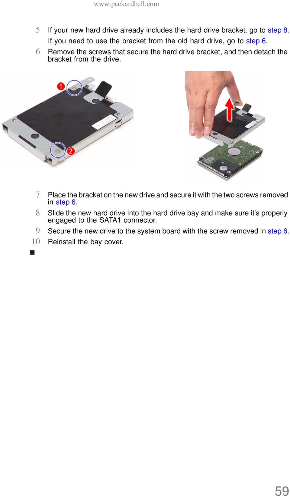 6 Remove the screws that secure the hard drive bracket, and then detach the bracket from the drive.