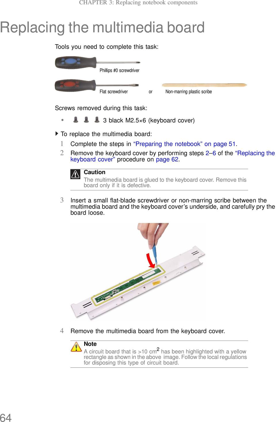 2 Remove the keyboard cover by performing steps 2 6 of the Replacing the keyboard cover procedure on page 62. Caution The multimedia board is glued to the keyboard cover.