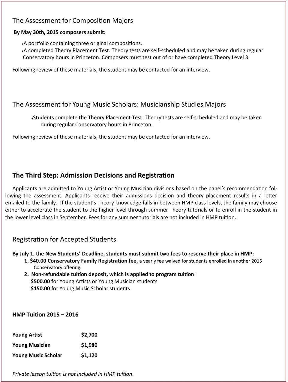 Following review of these materials, the student may be contacted for an interview. The Assessment for Young Music Scholars: Musicianship Studies Majors Students complete the Theory Placement Test.