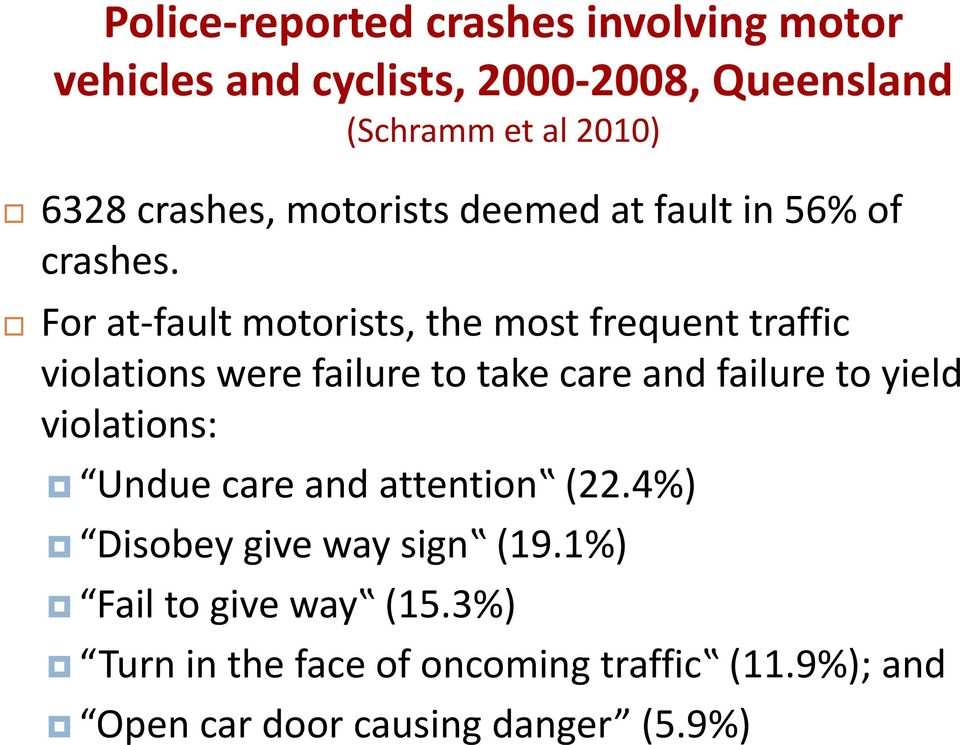 For at fault motorists, the most frequent traffic violations were failure to take care and failure to yield