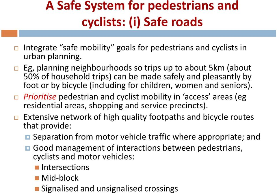seniors). Prioritise pedestrian and cyclist mobility in access areas (eg residential areas, shopping and service precincts).
